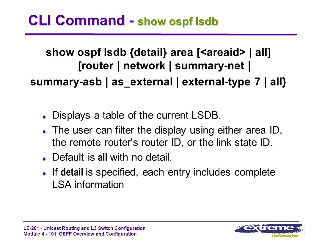 LE-201 - Unicast Routing and L3 Switch Configuration Module 4 - 101 OSPF Overview and Configuration CLI Command - show ospf lsdb show ospf lsdb {detai