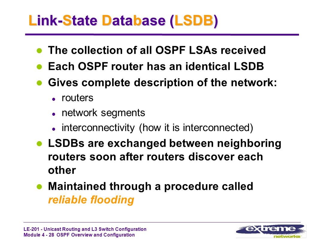 LE-201 - Unicast Routing and L3 Switch Configuration Module 4 - 28 OSPF Overview and Configuration Link-State Database (LSDB) The collection of all OS