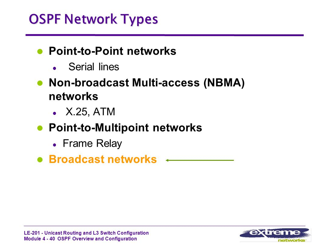 LE-201 - Unicast Routing and L3 Switch Configuration Module 4 - 40 OSPF Overview and Configuration OSPF Network Types Point-to-Point networks l Serial
