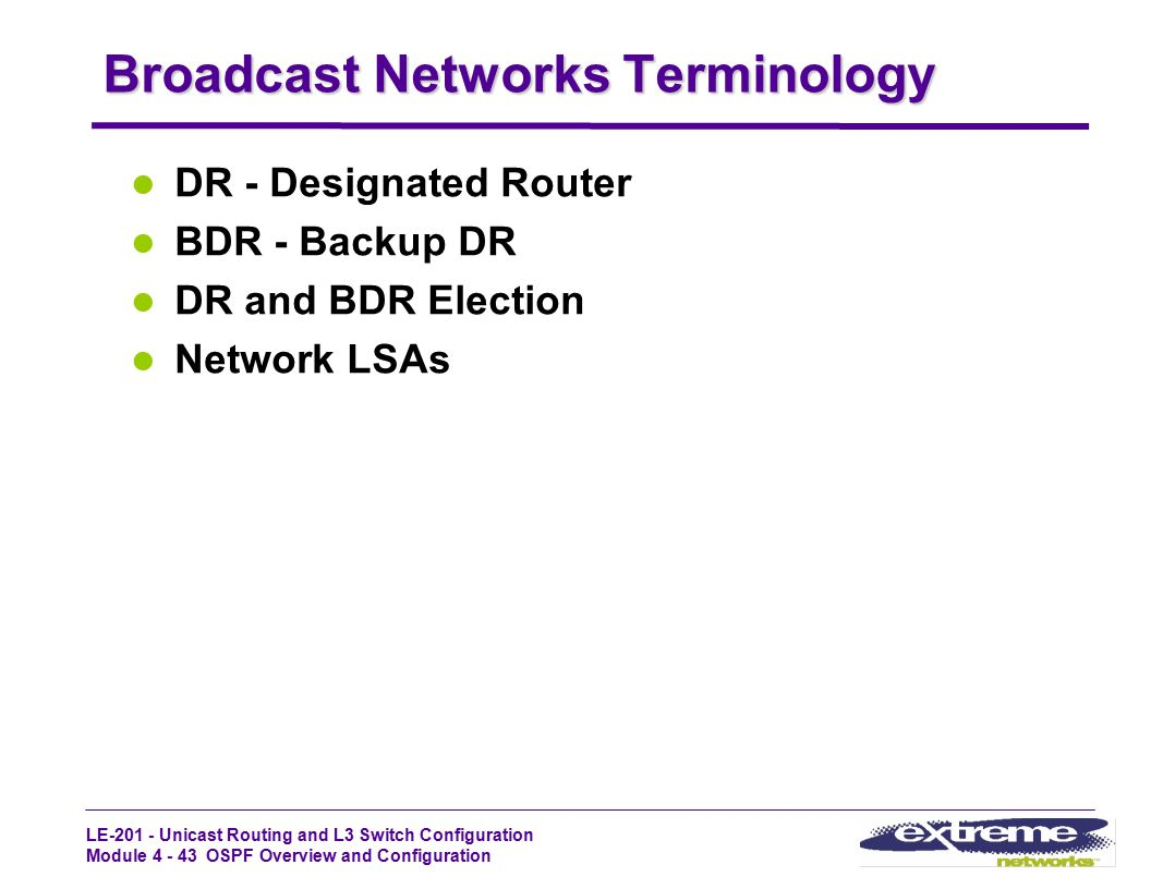 LE-201 - Unicast Routing and L3 Switch Configuration Module 4 - 43 OSPF Overview and Configuration Broadcast Networks Terminology DR - Designated Rout