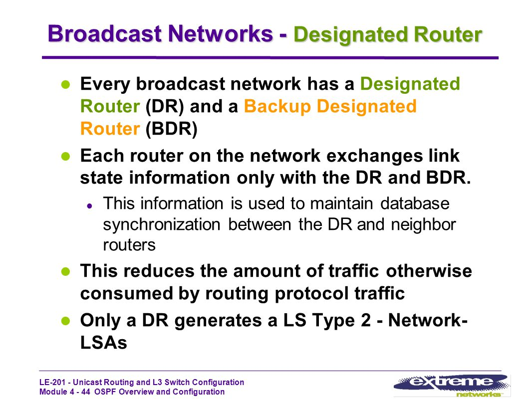 LE-201 - Unicast Routing and L3 Switch Configuration Module 4 - 44 OSPF Overview and Configuration Broadcast Networks - Designated Router Every broadc