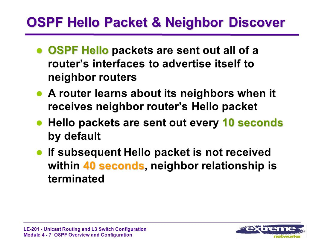 LE-201 - Unicast Routing and L3 Switch Configuration Module 4 - 7 OSPF Overview and Configuration OSPF Hello Packet & Neighbor Discover OSPF Hello OSP