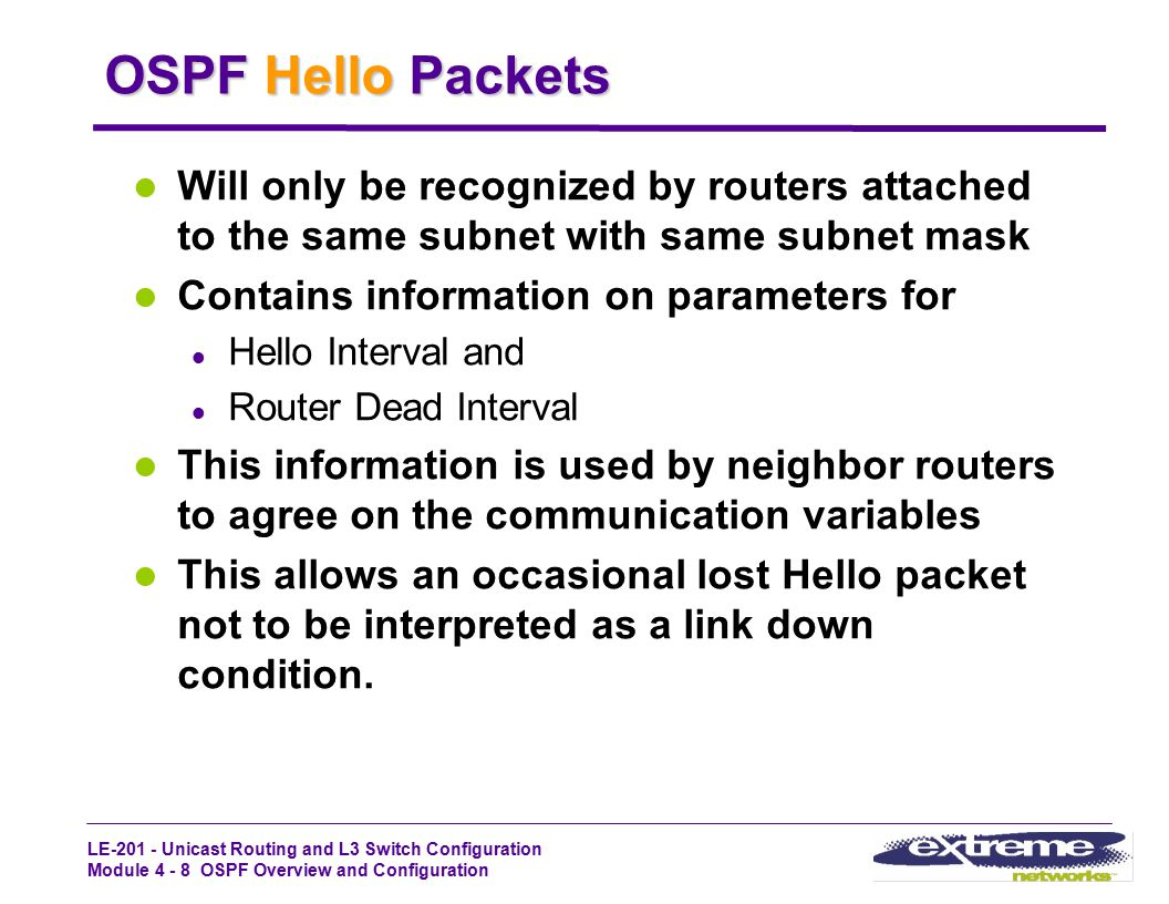 LE-201 - Unicast Routing and L3 Switch Configuration Module 4 - 8 OSPF Overview and Configuration OSPF Hello Packets Will only be recognized by router