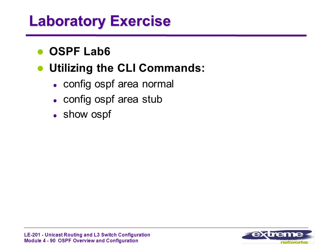 LE-201 - Unicast Routing and L3 Switch Configuration Module 4 - 90 OSPF Overview and Configuration Laboratory Exercise OSPF Lab6 Utilizing the CLI Com