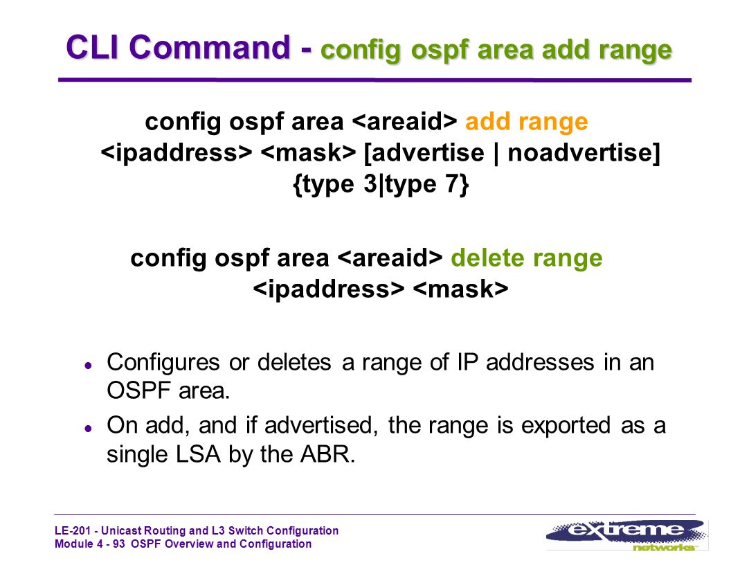 LE-201 - Unicast Routing and L3 Switch Configuration Module 4 - 93 OSPF Overview and Configuration CLI Command - config ospf area add range config osp