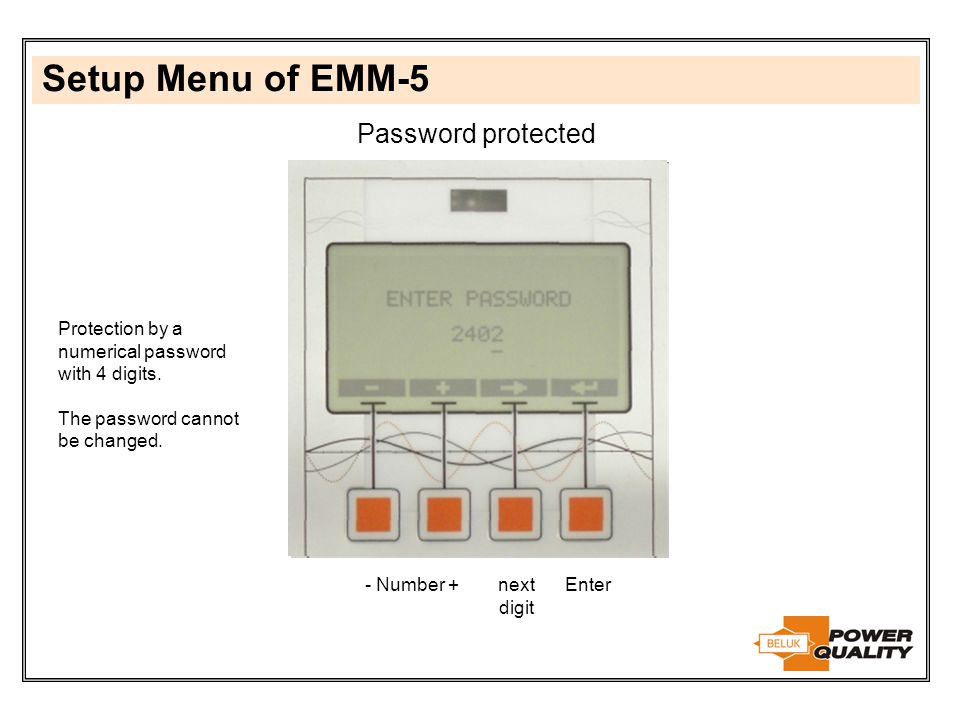 Setup Menu of EMM-5 Password protected Protection by a numerical password with 4 digits. The password cannot be changed. next digit - Number +Enter
