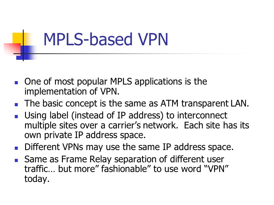 MPLS – Traffic Engineering End-to-End forwarding decision determined by ingress node.