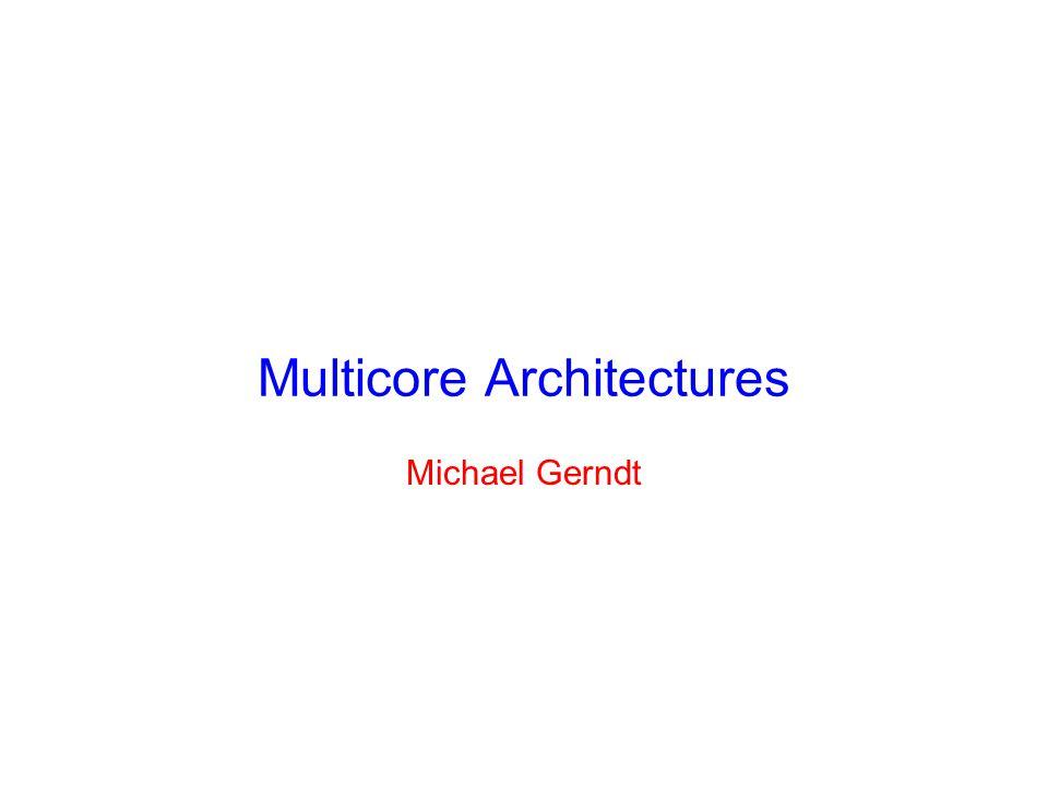 Multicore Architectures Michael Gerndt