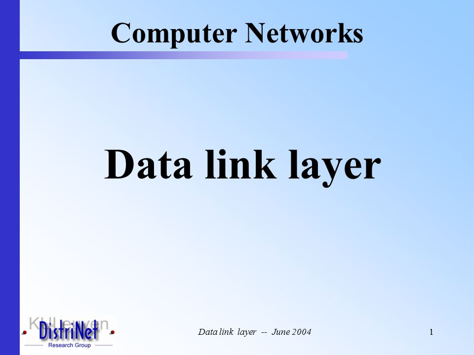 Data link layer -- June 20041 Data link layer Computer Networks