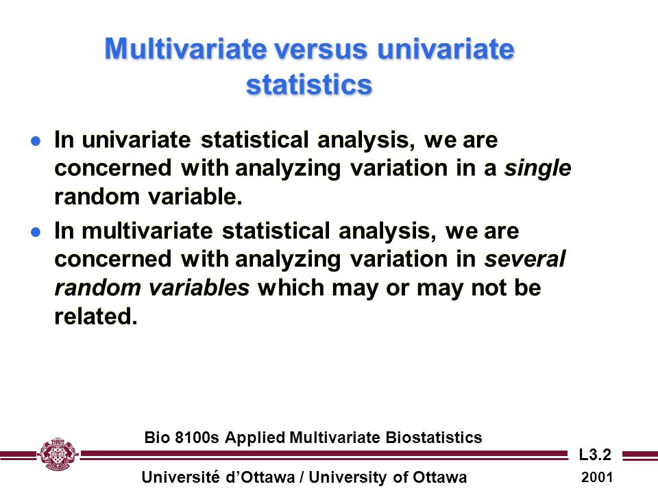 Université d'Ottawa / University of Ottawa 2001 Bio 8100s Applied Multivariate Biostatistics L3.23 Multivariate variance: a geometric interpretation l Univariate variance is a measure of the volume occupied by sample points in one dimension.