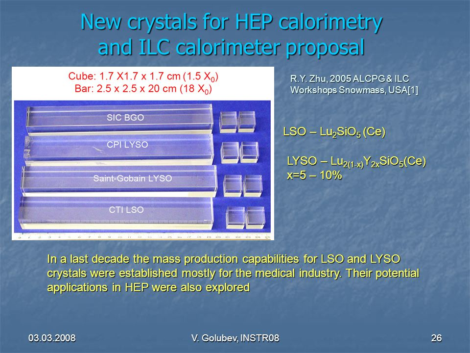 03.03.2008V. Golubev, INSTR0826 New crystals for HEP calorimetry and ILC calorimeter proposal LSO – Lu 2 SiO 5 (Ce) LYSO – Lu 2(1-x) Y 2x SiO 5 (Ce) x