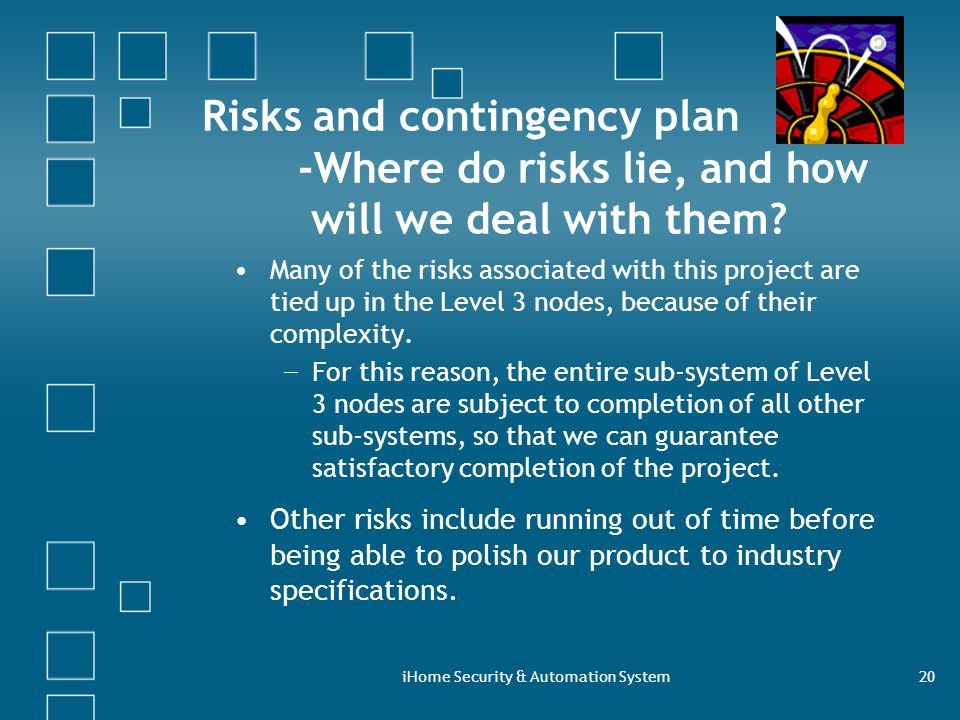 iHome Security & Automation System20 Risks and contingency plan -Where do risks lie, and how will we deal with them.