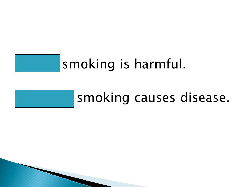 I think smoking is harmful. We think smoking causes disease.