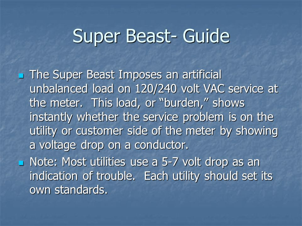 "Super Beast- Guide The Super Beast Imposes an artificial unbalanced load on 120/240 volt VAC service at the meter. This load, or ""burden,"" shows insta"