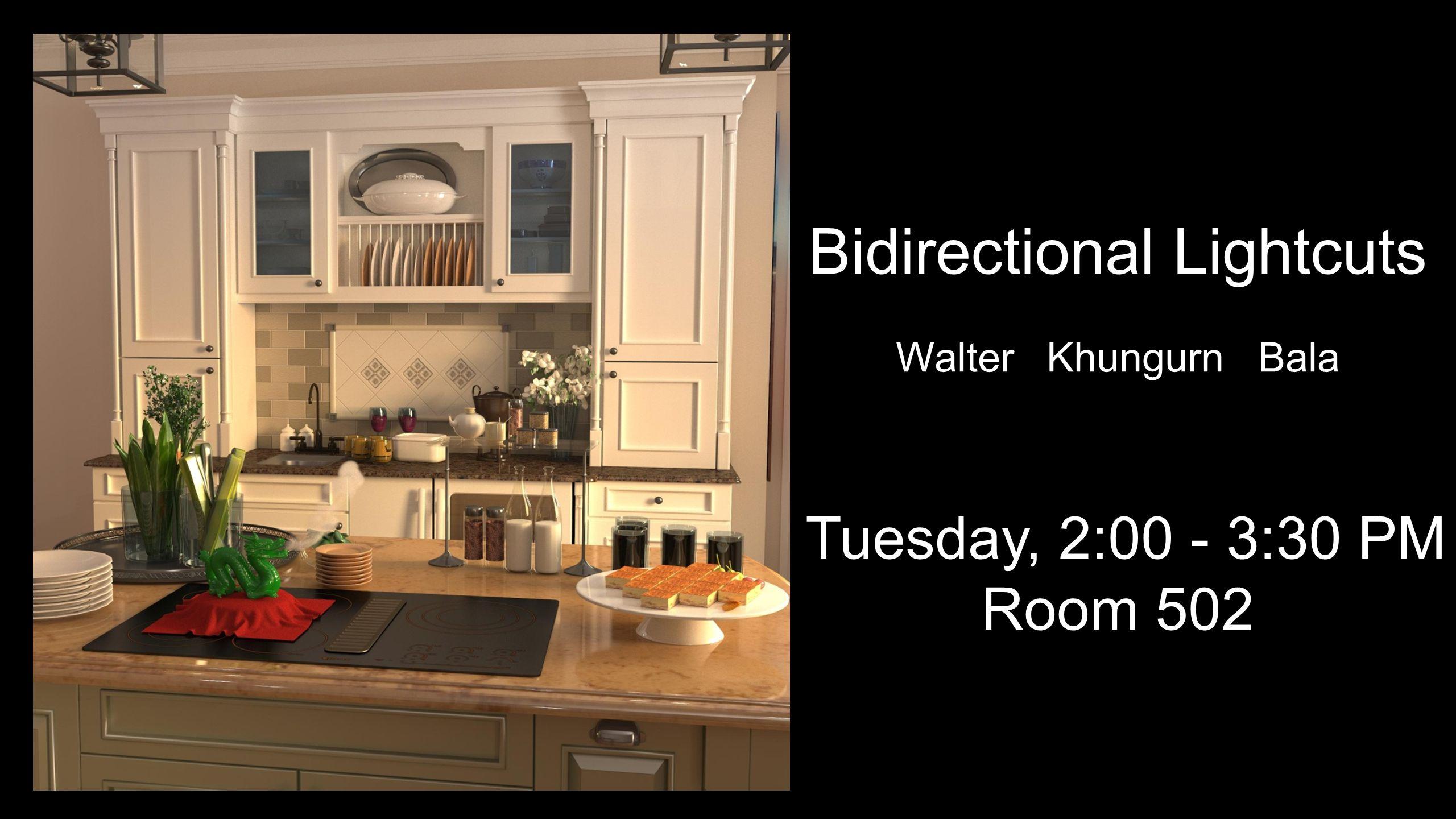 Bidirectional Lightcuts Walter Khungurn Bala Tuesday, 2:00 - 3:30 PM Room 502
