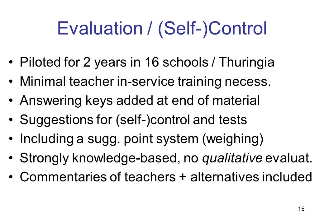 15 Evaluation / (Self-)Control Piloted for 2 years in 16 schools / Thuringia Minimal teacher in-service training necess. Answering keys added at end o