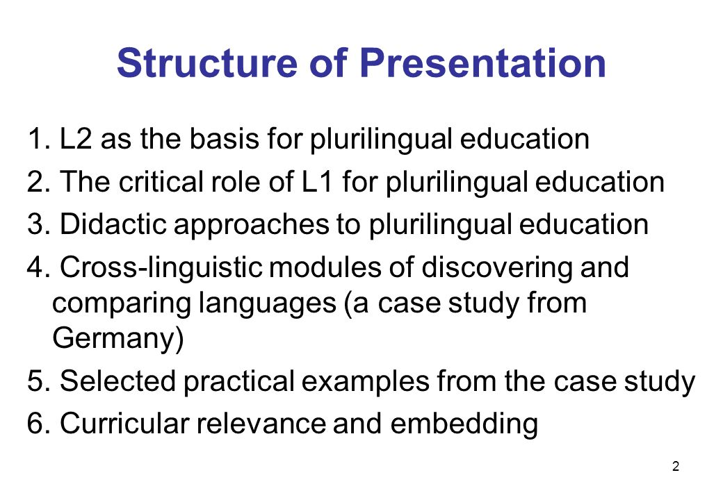 2 Structure of Presentation 1. L2 as the basis for plurilingual education 2. The critical role of L1 for plurilingual education 3. Didactic approaches