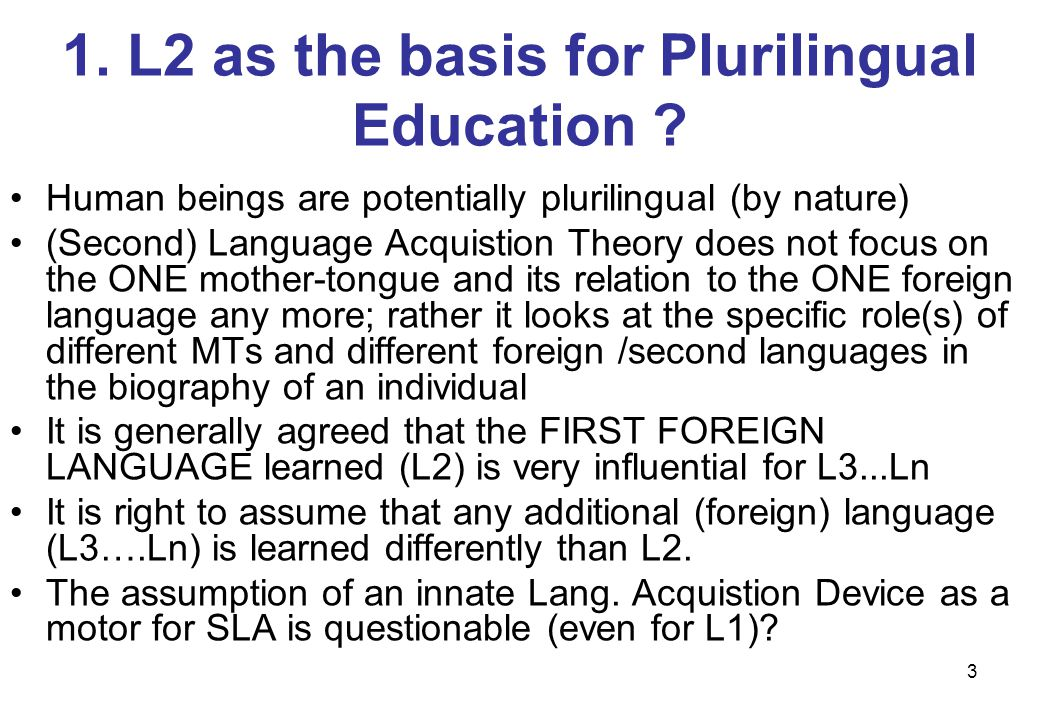 3 1.L2 as the basis for Plurilingual Education .