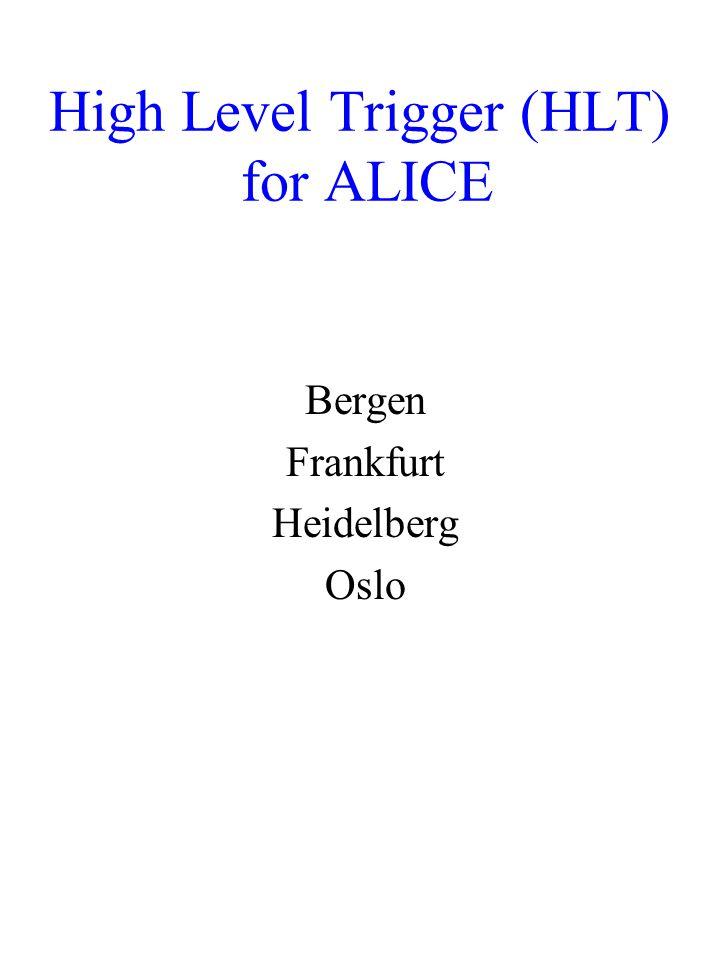 High Level Trigger (HLT) for ALICE Bergen Frankfurt Heidelberg Oslo