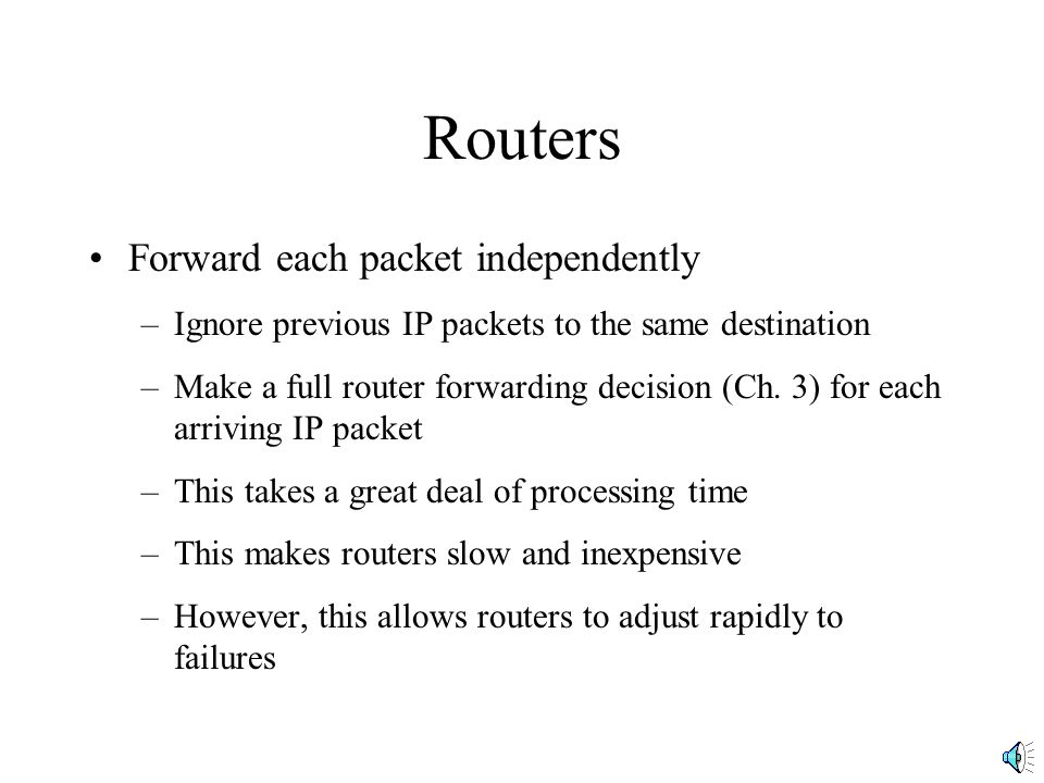 Routers Forward each packet independently –Ignore previous IP packets to the same destination –Make a full router forwarding decision (Ch.