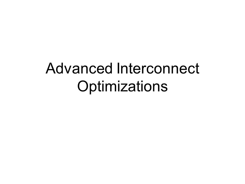 Advanced Interconnect Optimizations
