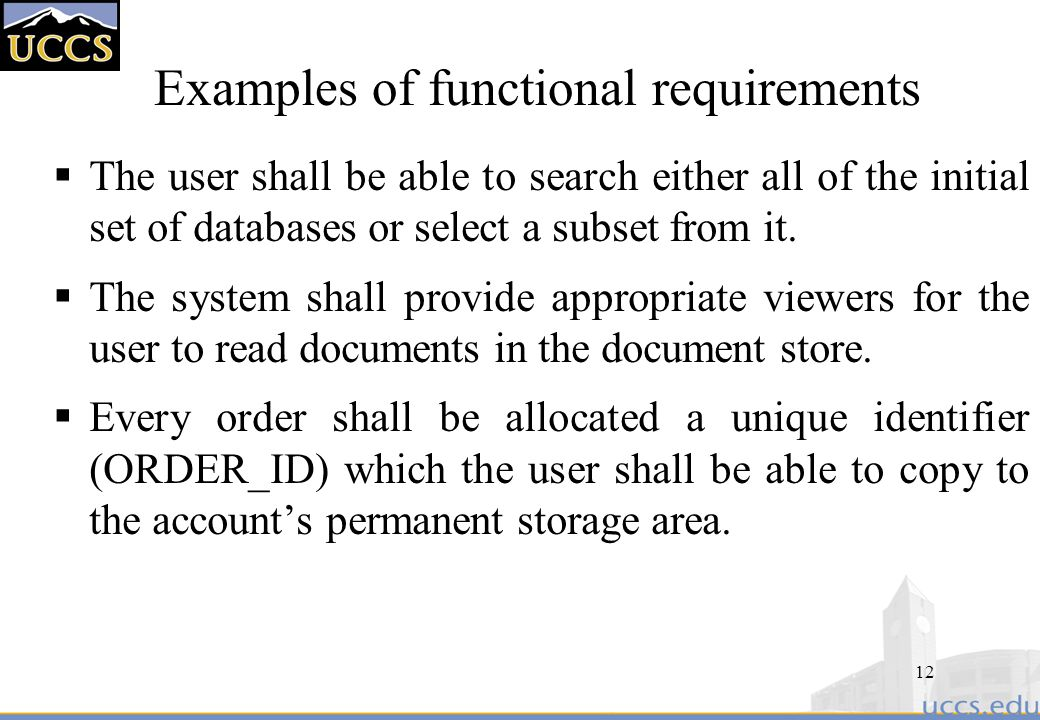 12 Examples of functional requirements  The user shall be able to search either all of the initial set of databases or select a subset from it.