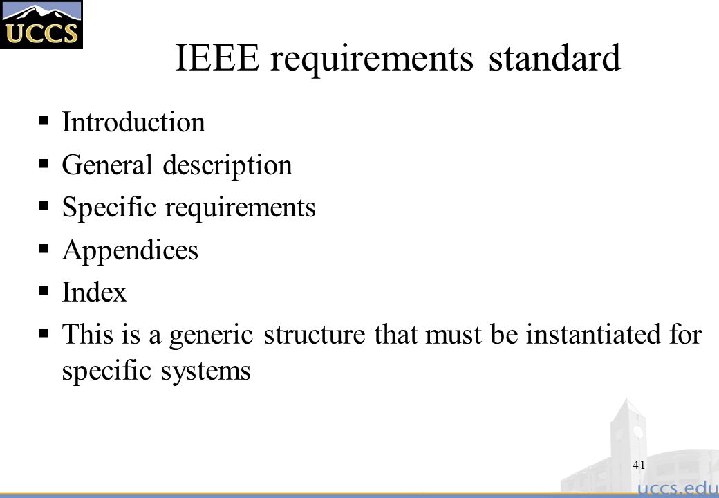 41 IEEE requirements standard  Introduction  General description  Specific requirements  Appendices  Index  This is a generic structure that must be instantiated for specific systems
