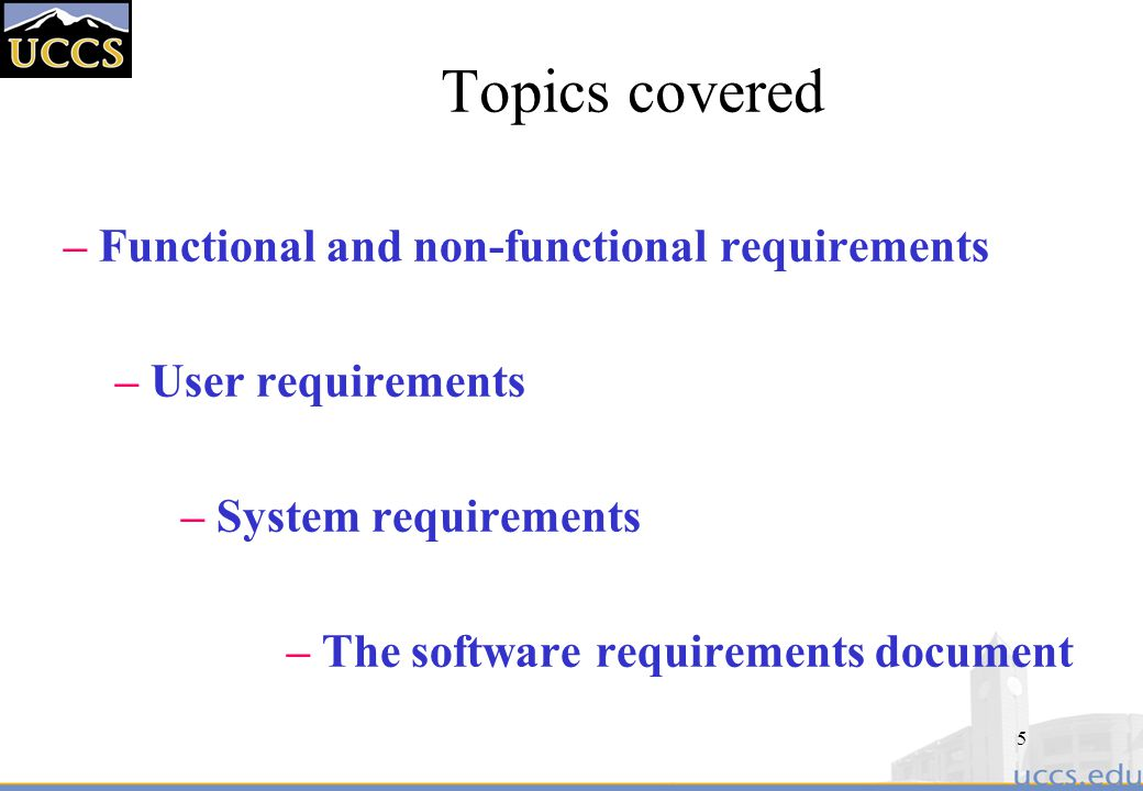 5 Topics covered – Functional and non-functional requirements – User requirements – System requirements – The software requirements document
