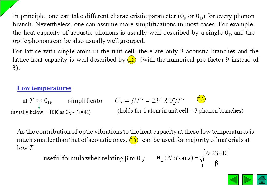 at T <<  D, simplifies to In principle, one can take different characteristic parameter (  E or  D ) for every phonon branch. Nevertheless, one can
