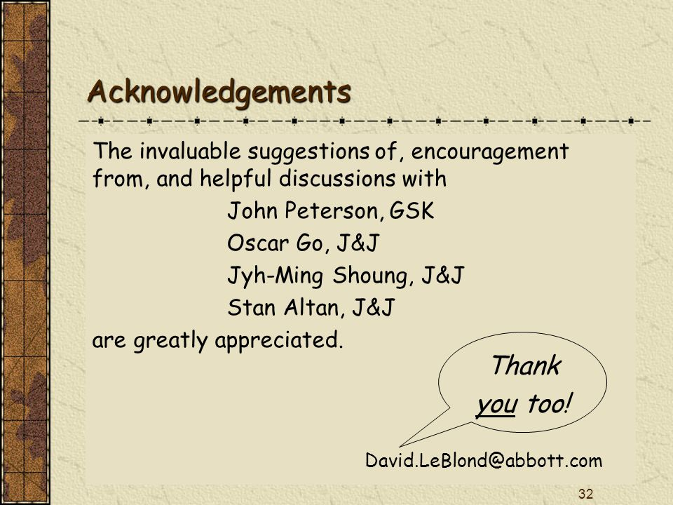 32 The invaluable suggestions of, encouragement from, and helpful discussions with John Peterson, GSK Oscar Go, J&J Jyh-Ming Shoung, J&J Stan Altan, J&J are greatly appreciated.