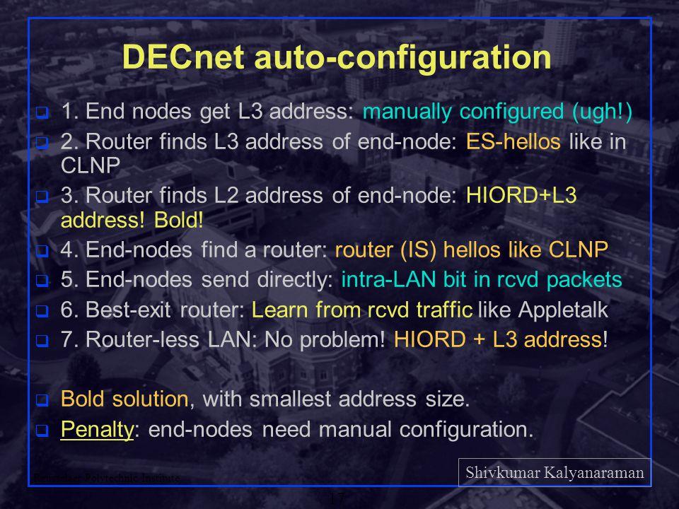 Shivkumar Kalyanaraman Rensselaer Polytechnic Institute 18 Comparison of Address Formats Boundary depends on mask IP 2 bytes total 6 bits area 10 bits node IPX DECnet Ph IV Appletalk CLNP IPv6