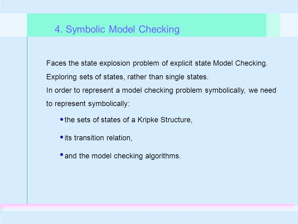 Faces the state explosion problem of explicit state Model Checking. Exploring sets of states, rather than single states. In order to represent a model
