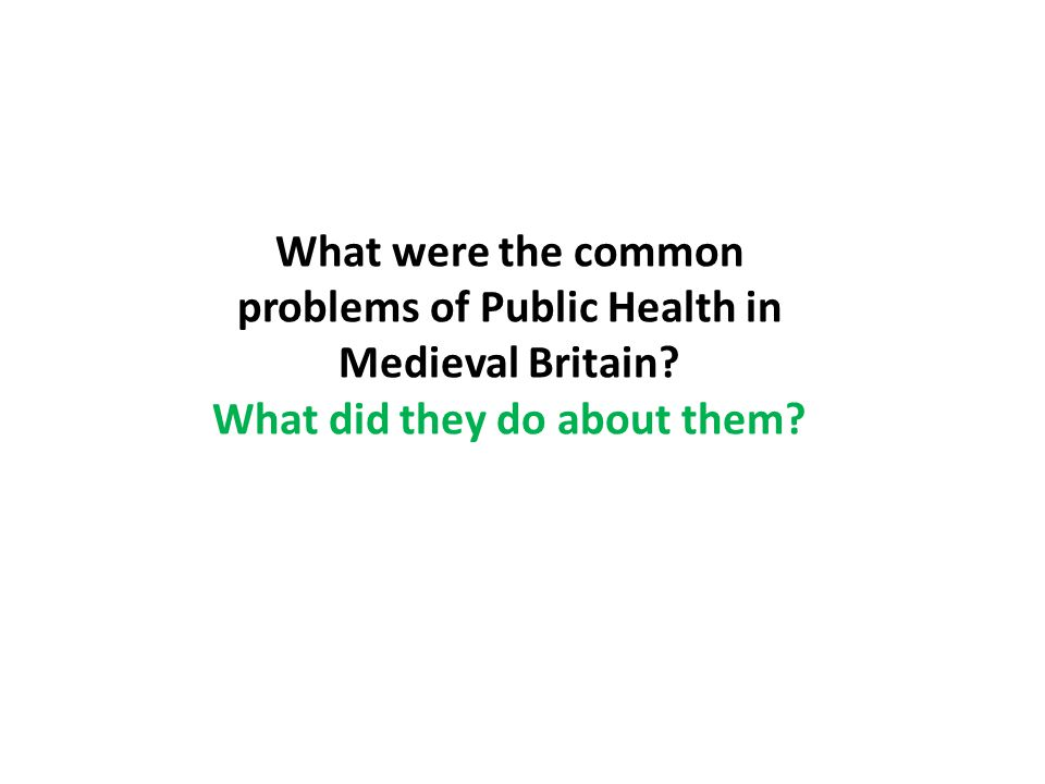 What were the common problems of Public Health in Medieval Britain What did they do about them
