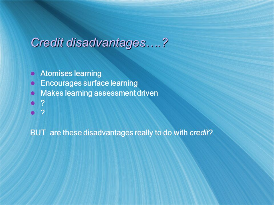 Credit disadvantages…..