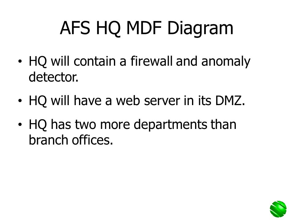 AFS HQ MDF Diagram HQ will contain a firewall and anomaly detector. HQ will have a web server in its DMZ. HQ has two more departments than branch offi