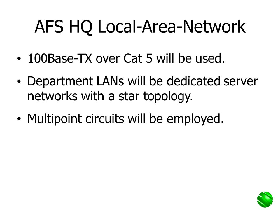 AFS HQ Local-Area-Network 100Base-TX over Cat 5 will be used.