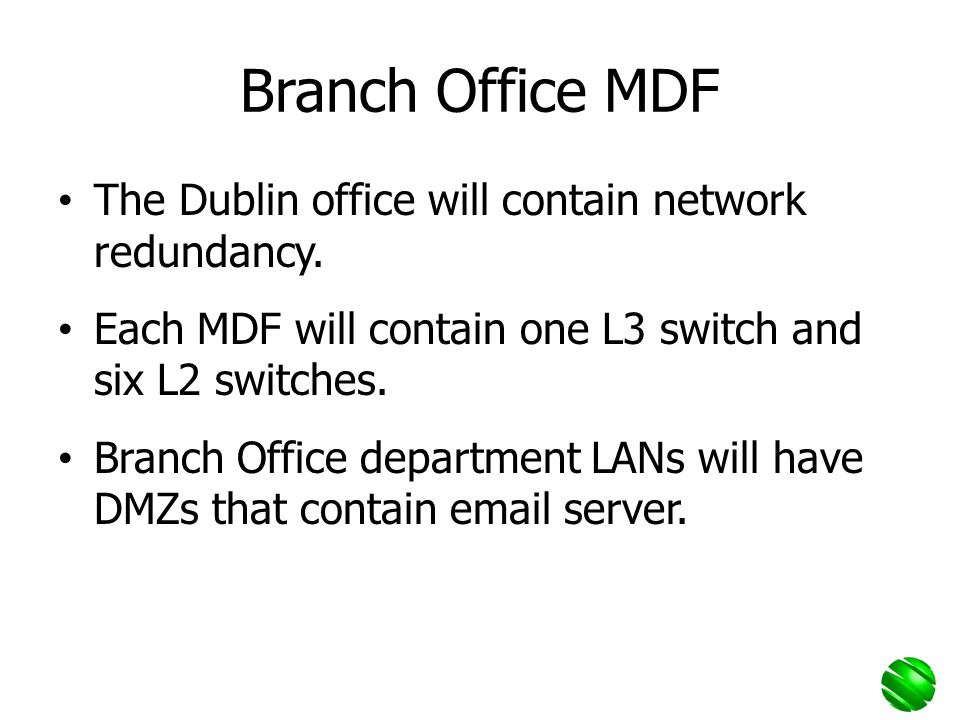 Branch Office MDF The Dublin office will contain network redundancy.