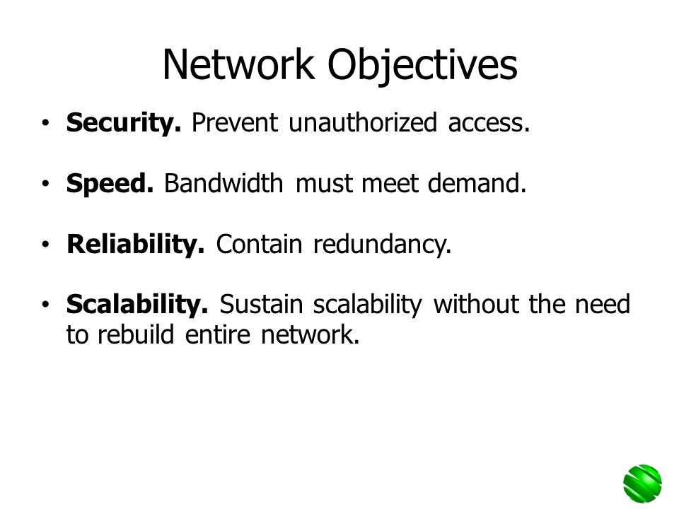 Network Objectives Security. Prevent unauthorized access.