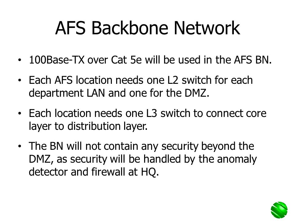 AFS Backbone Network 100Base-TX over Cat 5e will be used in the AFS BN.