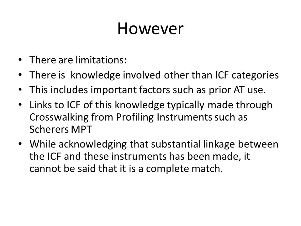 However There are limitations: There is knowledge involved other than ICF categories This includes important factors such as prior AT use.
