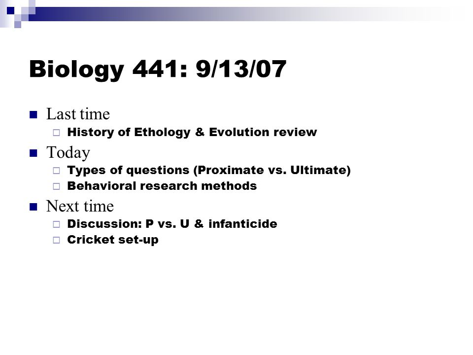 Biology 441: 9/13/07 Last time  History of Ethology & Evolution review Today  Types of questions (Proximate vs.