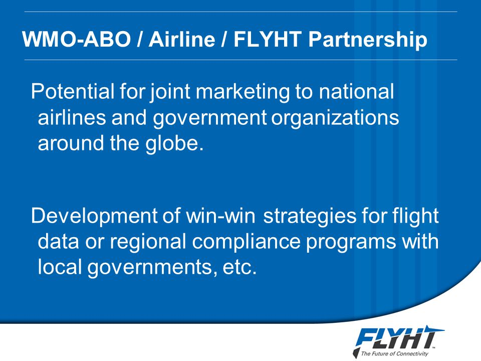 WMO-ABO / Airline / FLYHT Partnership Potential for joint marketing to national airlines and government organizations around the globe.