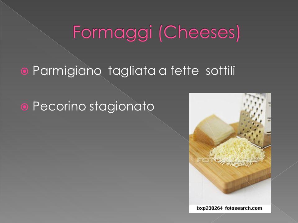  Parmigiano tagliata a fette sottili  Pecorino stagionato