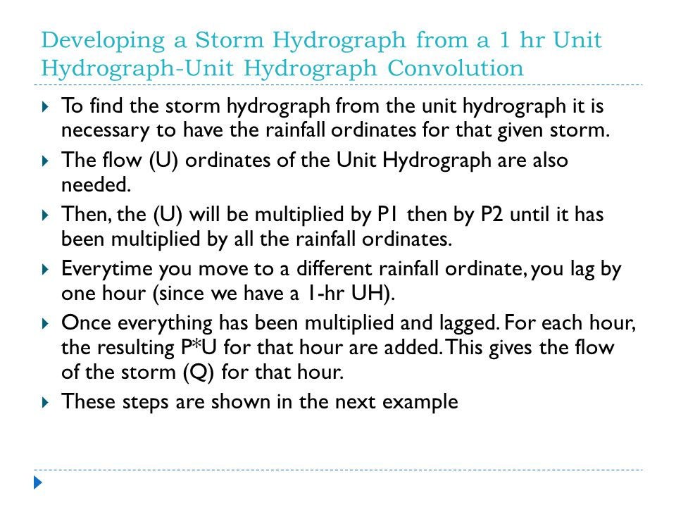 Developing a Storm Hydrograph from a 1 hr Unit Hydrograph-Unit Hydrograph Convolution  To find the storm hydrograph from the unit hydrograph it is ne