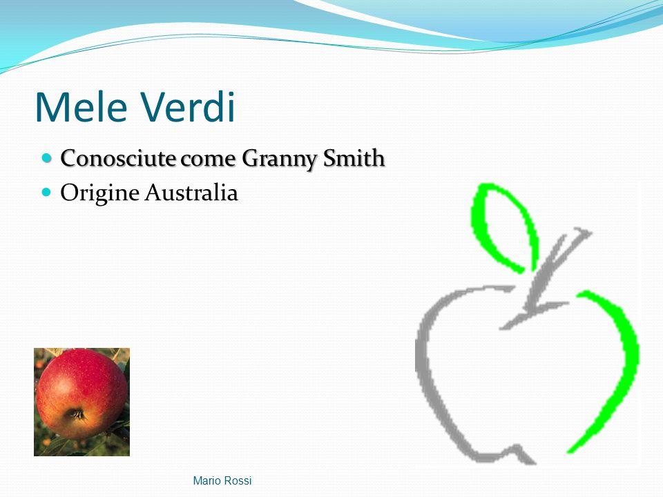 Mele Verdi Conosciute come Granny Smith Conosciute come Granny Smith Origine Australia Mario Rossi