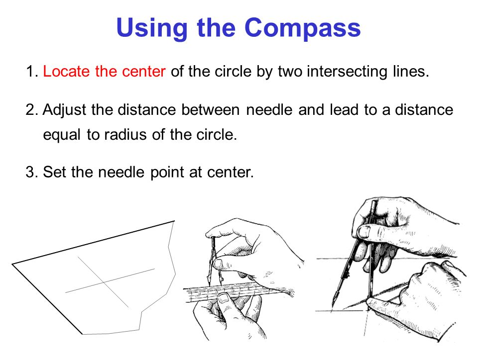 Using the Compass 1.Locate the center of the circle by two intersecting lines.