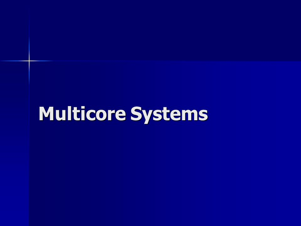 Multicore Systems