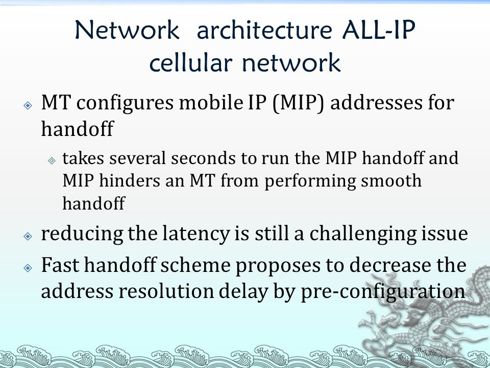Network architecture ALL-IP cellular network  MT configures mobile IP (MIP) addresses for handoff  takes several seconds to run the MIP handoff and