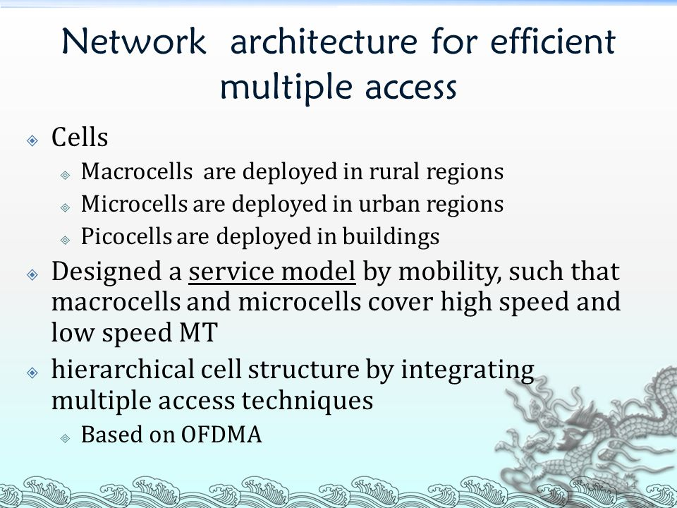 Network architecture for efficient multiple access  Cells  Macrocells are deployed in rural regions  Microcells are deployed in urban regions  Pic