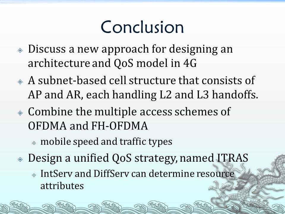 Conclusion  Discuss a new approach for designing an architecture and QoS model in 4G  A subnet-based cell structure that consists of AP and AR, each handling L2 and L3 handoffs.